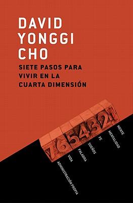 Siete pasos para vivir en la cuarta dimension - David Yonggi Cho