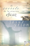 EL SECRETO DE LA ORACION EFICAZ - Josue Yrion