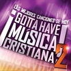 CD. Gotta Have Musica Cristiana, Vol. 2