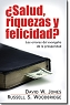 ¿SALUD, RIQUEZAS Y FELICIDAD? - David W. Jones, Russell S. Woodbridge.