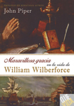 MARAVILLOSA GRACIA EN LA VIDA DE WILLIAM WILBERFORCE - John Piper