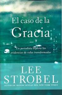 EL CASO DE LA GRACIA - Lee Strobel